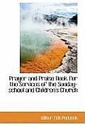 Prayer and Praise Book for the Services of the Sunday-School and Children's Church
