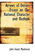 Arrows of Desire: Essays on Our National Character and Outlook