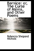 Bernice: Or, the Curse of Minna, and Other Poems