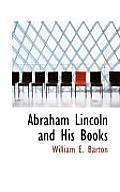 Abraham Lincoln & His Books by William Eleazar Barton