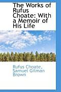 The Works of Rufus Choate: With a Memoir of His Life