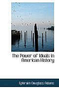 The Power of Ideals in American History