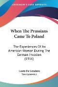 When the Prussians Came to Poland: The Experiences of an American Woman During the German Invasion (1916)