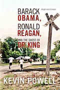 Barack Obama, Ronald Reagan, & The Ghost Of Dr. King: Blogs & Essays by Powell