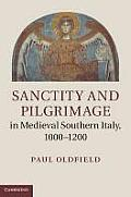 Sanctity and Pilgrimage in Medieval Southern Italy, 1000 1200