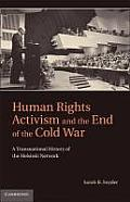 Human Rights Activism and the End of the Cold War: A Transnational History of the Helsinki Network