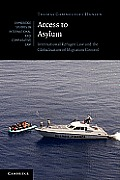 Access to Asylum: International Refugee Law and the Globalisation of Migration Control (Cambridge Studies in International and Comparative Law)