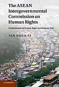 The ASEAN Intergovernmental Commission on Human Rights: Institutionalising Human Rights in Southeast Asia