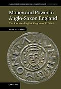 Money and Power in Anglo-Saxon England: The Southern English Kingdoms, 757 865