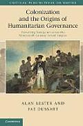 Colonization and the Origins of Humanitarian Governance: Protecting Aborigines Across the Nineteenth-Century British Empire