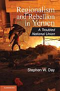 Regionalism and Rebellion in Yemen: A Troubled National Union