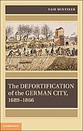 The Defortification of the German City, 1689 1866