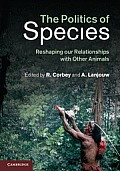 The Politics of Species: Reshaping Our Relationships with Other Animals
