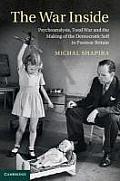 The War Inside: Psychoanalysis, Total War, and the Making of the Democratic Self in Postwar Britain
