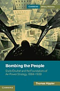 Bombing the People: Giulio Douhet and the Foundations of Air-Power Strategy, 1884-1939