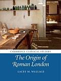 The Origin of Roman London (Cambridge Classical Studies)