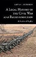 A Legal History Of The Civil War & Reconstruction: A Nation Of Rights (New Histories Of American Law) by Laura F. Edwards