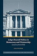 Judges Beyond Politics in Democracy and Dictatorship: Lessons from Chile (Cambridge Studies in Law and Society)