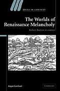 The Worlds of Renaissance Melancholy: Robert Burton in Context