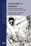 Cambridge Studies in Biological and Evolutionary Anthropolog #44: Seasonality in Primates: Studies of Living and Extinct Human and Non-Human Primates
