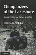 Chimpanzees of the Lakeshore: Natural History and Culture at Mahale. Toshisada Nishida