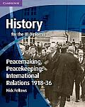 History for the Ib Diploma: Peacemaking, Peacekeeping: International Relations 1918-36