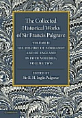 The Collected Historical Works of Sir Francis Palgrave, K.H.: Volume 2: The History of Normandy and of England, Volume 2