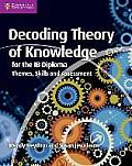 Decoding Theory of Knowledge for the Ib Diploma Themes Skills & Assessment