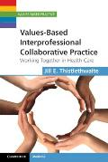 Values Based Interprofessional Collaborative Practice Working Together In Health Care