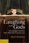 Laughing at the Gods: Great Judges and How They Made the Common Law