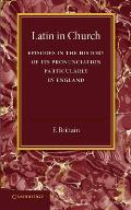 Latin in Church: Episodes in the History of Its Pronunciation, Particularly in England