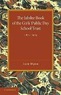 The Jubilee Book of the Girls' Public Day School Trust 1873 1923