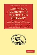 Music and Manners in France and Germany: Volume 2