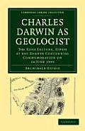 Charles Darwin as Geologist: The Rede Lecture, Given at the Darwin Centennial Commemoration on 24 June 1909