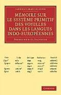 Memoire Sur Le Systeme Primitif Des Voyelles Dans Les Langues Indo-Europeennes