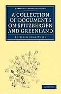 A Collection Of Documents On Spitzbergen & Greenland (Cambridge Library Collection - Travel &... by F. Martens