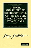 Memoir and Scientific Correspondence of the Late Sir George Gabriel Stokes - Volume 1