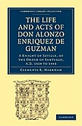 The Life and Acts of Don Alonzo Enriquez de Guzman: A Knight of Seville, of the Order of Santiago, A.D. 1518 to 1543: Translated from an Original and