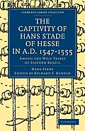The Captivity of Hans Stade of Hesse in A.D. 1547 1555, Among the Wild Tribes of Eastern Brazil