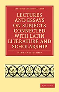 Lectures and Essays on Subjects Connected with Latin Literature and Scholarship (Cambridge Library Collection - Classics)