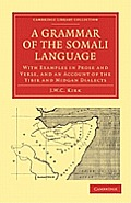 A Grammar of the Somali Language: With Examples in Prose and Verse, and an Account of the Yibir and Midgan Dialects (Cambridge Library Collection: Linguistics)