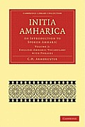 Initia Amharica: An Introduction to Spoken Amharic (Cambridge Library Collection: Linguistics)