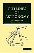 Outlines of Astronomy (Cambridge Library Collection - Physical Sciences)