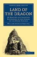 Land of the Dragon: My Boating and Shooting Excursions to the Gorges of the Upper Yangtze