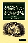The Variation of Animals and Plants Under Domestication - Volume 1