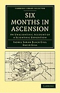 Six Months in Ascension: An Unscientific Account of a Scientific Expedition (Cambridge Library Collection - Physical Sciences)