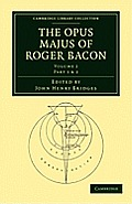 Opus Majus of Roger Bacon Volume 2 Part 1 & 2