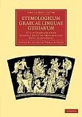Etymologicum Graecae Linguae Gudianum: Et Alia Grammaticorum Scripta E Codicibus Manuscriptis Nunc Primum Edita