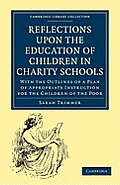 Reflections Upon the Education of Children in Charity Schools: With the Outlines of a Plan of Appropriate Instruction for the Children of the Poor