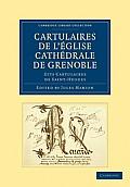 Cartulaires de L'Eglise Cathedrale de Grenoble Dits Cartulaires de Saint-Hugues